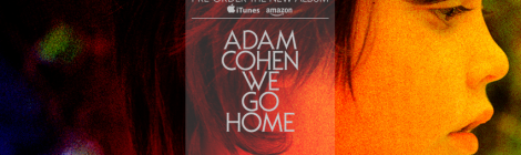 We Go Home, le nouveau titre d'Adam Cohen