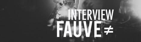 Fauve ≠ : l'interview