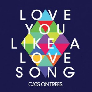 Love-You-Like-a-Love-Song-by-Cats-on-Trees