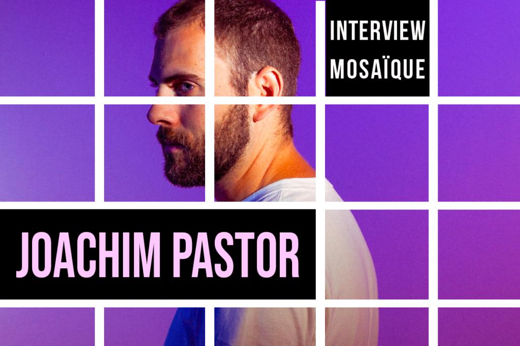 Mosaïque #167 : Joachim Pastor