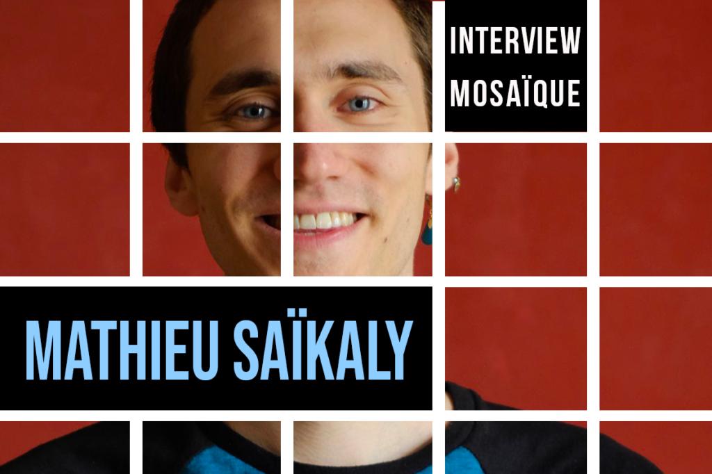 Mosaïque : Mathieu Saïkaly